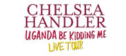 Chelsea Handler – Uganda Be Kidding Me Live tour