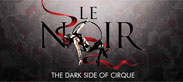 Le Noir – The Dark Side of Cirque