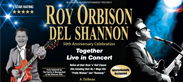 Roy Orbison and Del Shannon – 50th Anniversary