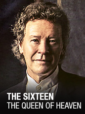 QPAC - The Sixteen – The Queen of Heaven - Concert Hall, QPAC - Tickets & Dining Packages