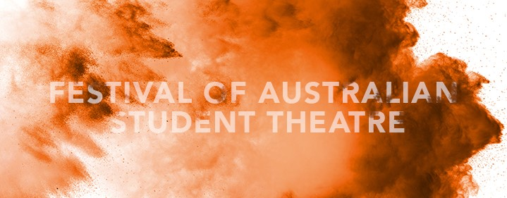 FAST 2018 - Festival of Australian Student Theatre - Roundhouse Theatre - Tickets
