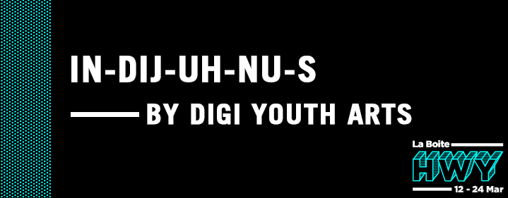 in-dij-uh-nu-s by Digi Youth Arts  - Roundhouse Theatre - Tickets