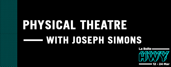 HWY Skills Lab Performance #2: Physical Theatre with Joseph Simons - La Boite Studio - Tickets