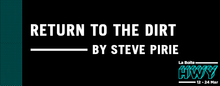 Return to the Dirt by Steve Pirie - Roundhouse Theatre - Tickets