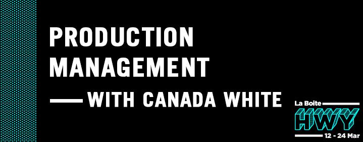 HWY Skills Lab: Tech Prod #2 Production Management with Canada White - La Boite Studio - Tickets