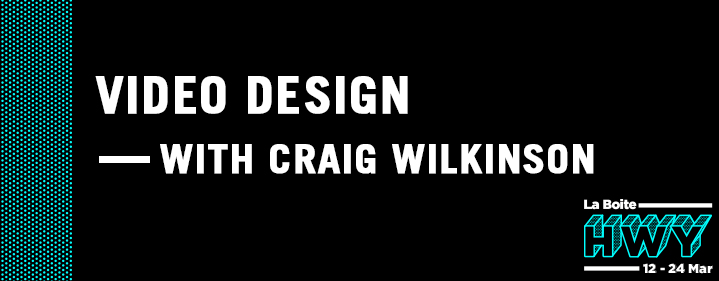 HWY Skills Lab: Tech Prod #3 Video Design with Craig Wilkinson - La Boite Studio - Tickets