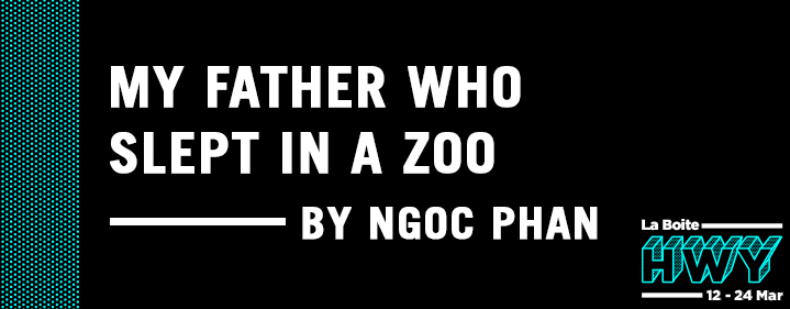 My father who slept in a Zoo (by Ngoc Phan) - Roundhouse Theatre - Tickets